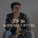 Top 18+ Quotes About Attitude Sayings With Pictures